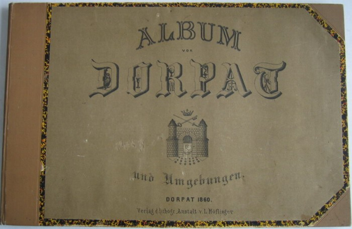 ` ALBUM  von  DORPAT   - Раритет !` L.Hoflinger. 1860 год  Dorpat