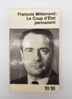 `Le Coup d'Etat Permanent` François Mitterrand. Paris, Editions U.G.E. 1965