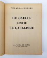 `De Gaulle contre le Gaullisme` Vice-Amiral Muselier. Paris, Published by Editions du Chene, 1946