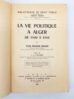 `La vie politique à Alger de 1940 à 1944` Yves Maxime Danan. Paris, Librairie generale de droit et de jurisprudence, Pichon et Durand-Auzias, 1963