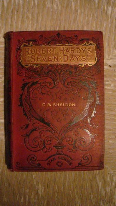 `Семь дней Роберта Хардиса` Чарльз М. Шелдон. Лондон, 1899