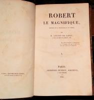 `Роберт Великолепный,  история Нормандии с десятого века (Robert le Magnifique, chef du duche de Normandie)` Лоттин де Лаваль (par M.Lottin de Laval). Париж, Амбруаз Дюпон, 1835 г.