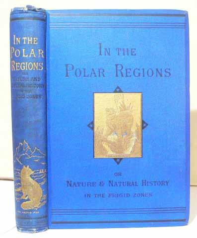 `In the Polar Regions; or, Nature and Natural History in the Frozen zone. With Anecdotes and Stories of Adventure and Travel` . 1882, Лондон