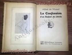 `Исповедь сына века (La confession d'un enfant du siecle)` Альфред де Мюссе (Alfred de Musset). Париж : Larousse, 1900 г.