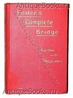 `Foster's Complete Bridge. Together with  the Laws. (Самоучитель игры в бридж)` R.F. Foster. 1909 г. Лондон