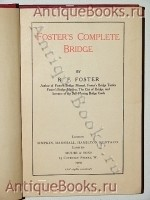 Антикварная книга: Foster's Complete Bridge. Together with  the Laws. (Самоучитель игры в бридж). R.F. Foster. 1909 г. Лондон
